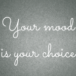 your mood is your choice text